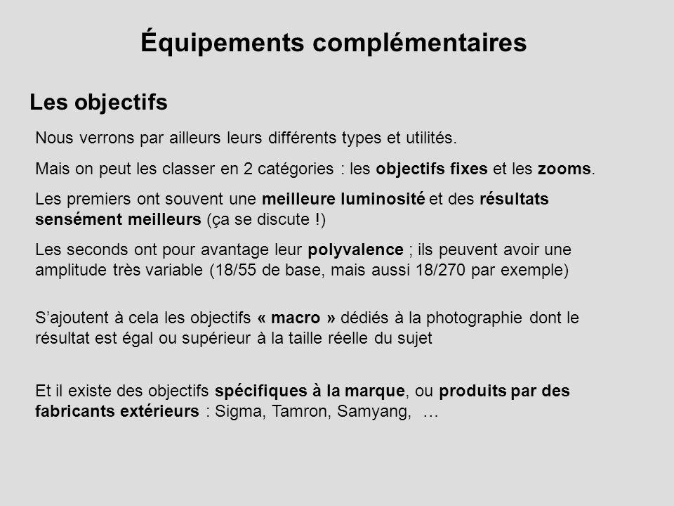 Équipements complémentaires Les objectifs Nous verrons par ailleurs leurs différents types et utilités. Mais on peut les classer en 2 catégories : les