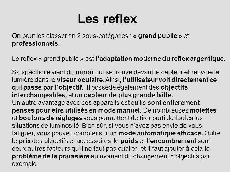 Les reflex On peut les classer en 2 sous-catégories : « grand public » et professionnels. Le reflex « grand public » est ladaptation moderne du reflex