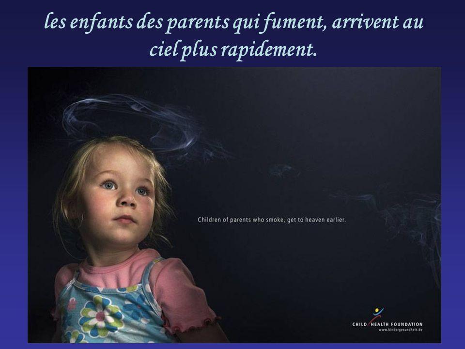 les enfants des parents qui fument, arrivent au ciel plus rapidement.