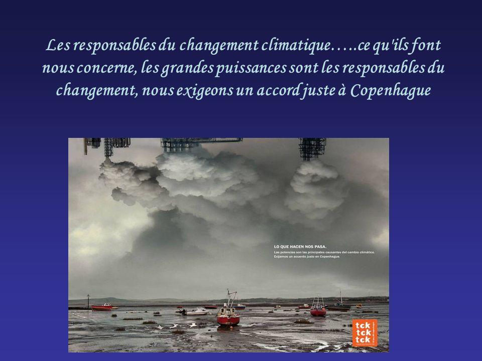 Les responsables du changement climatique…..ce qu'ils font nous concerne, les grandes puissances sont les responsables du changement, nous exigeons un