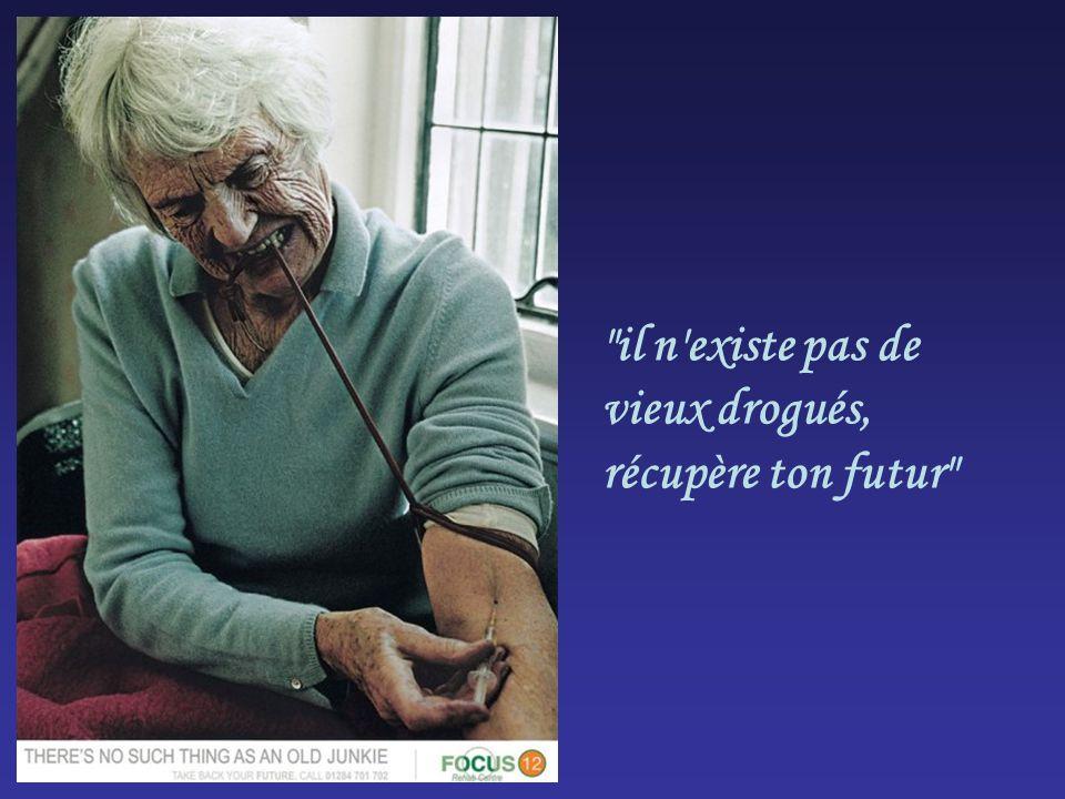 il n existe pas de vieux drogués, récupère ton futur