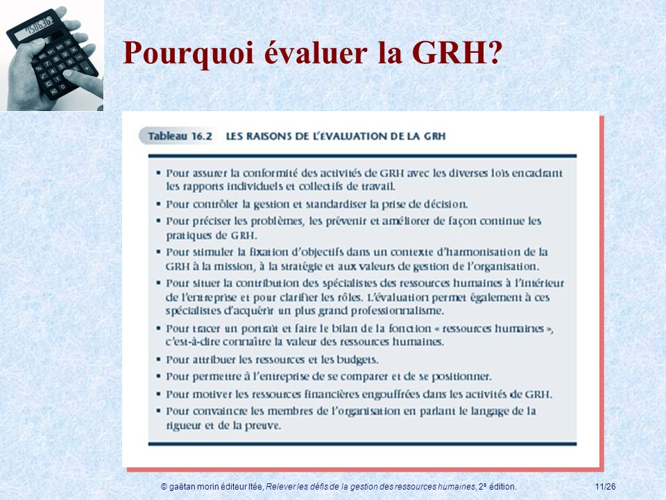 © gaëtan morin éditeur ltée, Relever les défis de la gestion des ressources humaines, 2 e édition.11/26 Pourquoi évaluer la GRH?