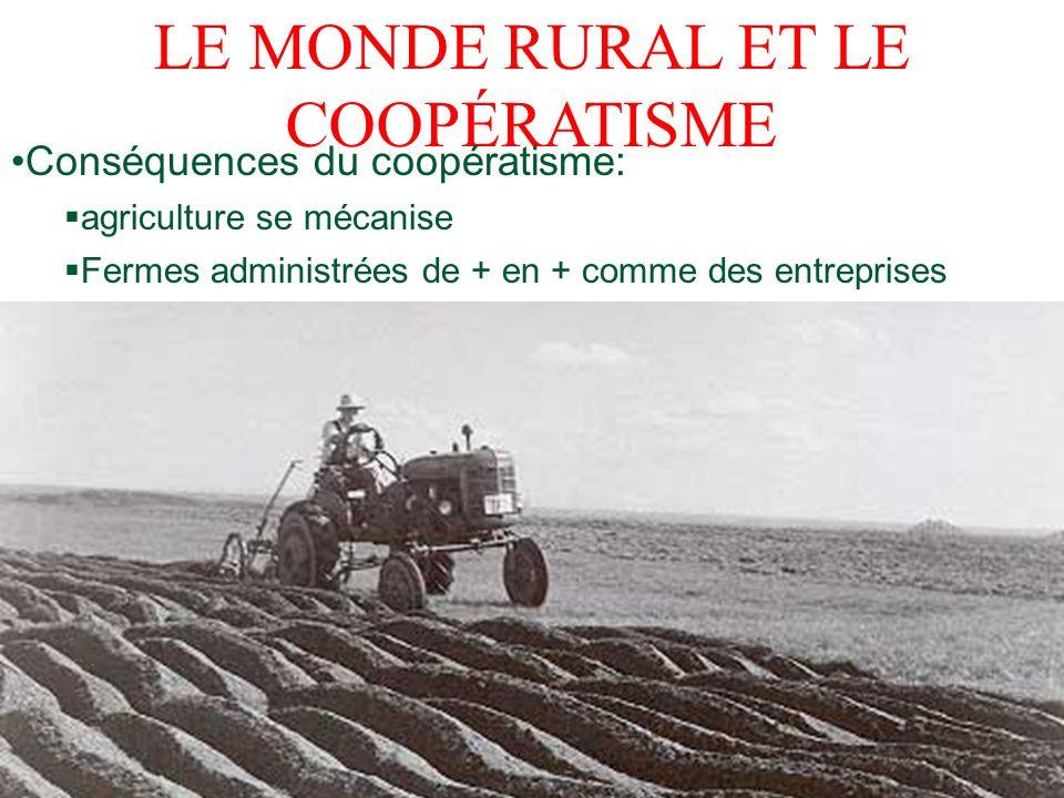 LE MONDE RURAL ET LE COOPÉRATISME Conséquences du coopératisme: agriculture se mécanise Fermes administrées de + en + comme des entreprises