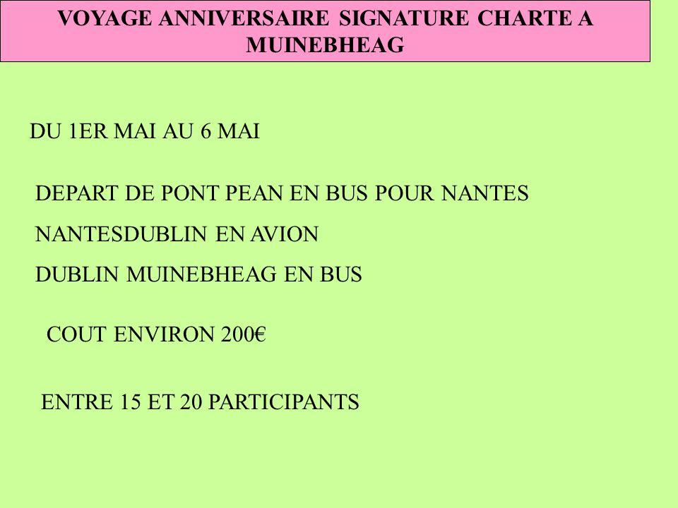 VOYAGE ANNIVERSAIRE SIGNATURE CHARTE A MUINEBHEAG DU 1ER MAI AU 6 MAI DEPART DE PONT PEAN EN BUS POUR NANTES NANTESDUBLIN EN AVION DUBLIN MUINEBHEAG EN BUS COUT ENVIRON 200 ENTRE 15 ET 20 PARTICIPANTS