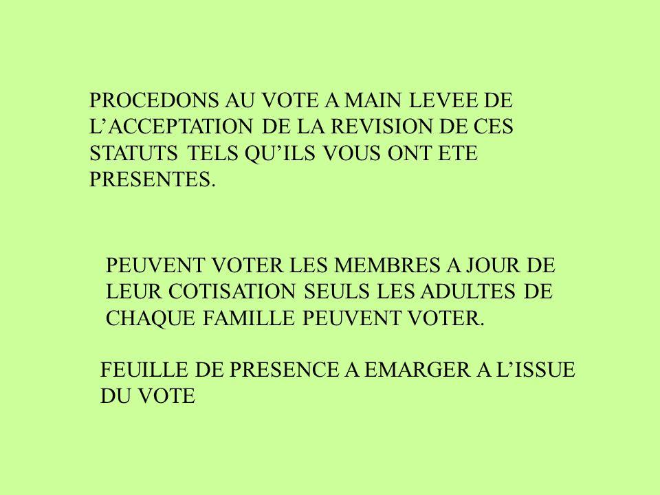 PROCEDONS AU VOTE A MAIN LEVEE DE LACCEPTATION DE LA REVISION DE CES STATUTS TELS QUILS VOUS ONT ETE PRESENTES.