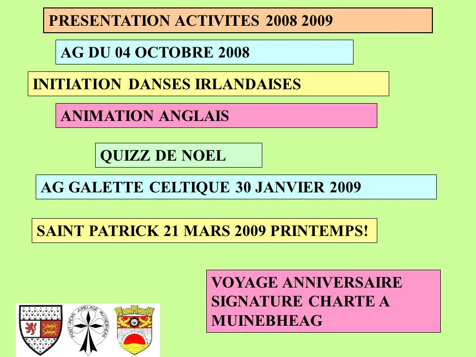 PRESENTATION ACTIVITES 2008 2009 INITIATION DANSES IRLANDAISES QUIZZ DE NOEL AG GALETTE CELTIQUE 30 JANVIER 2009 SAINT PATRICK 21 MARS 2009 PRINTEMPS.