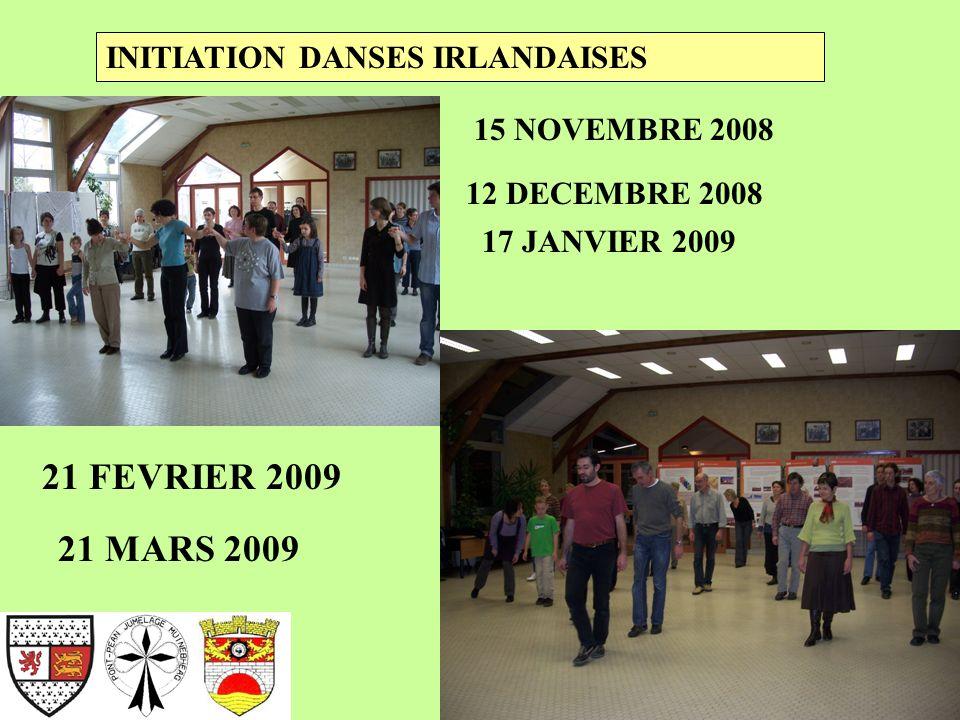 17 JANVIER 2009 INITIATION DANSES IRLANDAISES 15 NOVEMBRE 2008 12 DECEMBRE 2008 21 FEVRIER 2009 21 MARS 2009