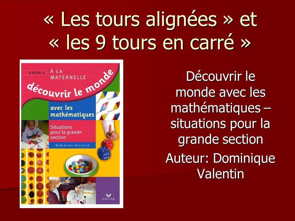 « Les tours alignées » et « les 9 tours en carré » Découvrir le monde avec les mathématiques – situations pour la grande section Auteur: Dominique Val