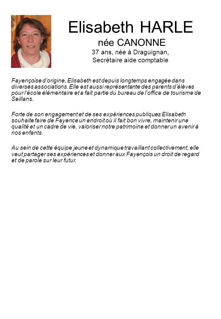 Elisabeth HARLE née CANONNE 37 ans, née à Draguignan, Secrétaire aide comptable Fayençoise dorigine, Elisabeth est depuis longtemps engagée dans diverses associations.