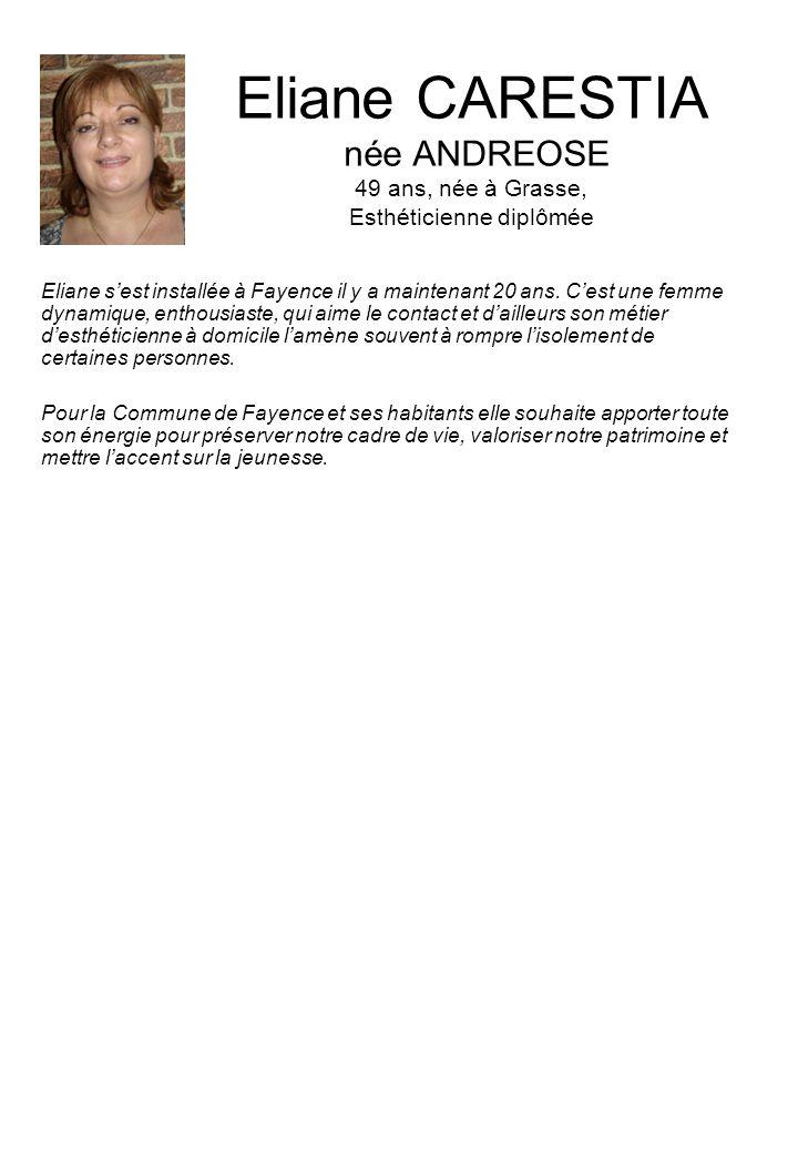 Eliane CARESTIA née ANDREOSE 49 ans, née à Grasse, Esthéticienne diplômée Eliane sest installée à Fayence il y a maintenant 20 ans. Cest une femme dyn