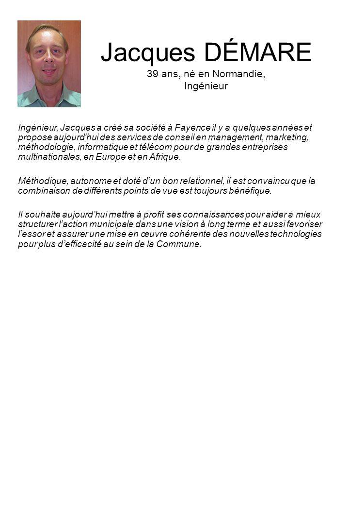 Jacques DÉMARE 39 ans, né en Normandie, Ingénieur Ingénieur, Jacques a créé sa société à Fayence il y a quelques années et propose aujourdhui des services de conseil en management, marketing, méthodologie, informatique et télécom pour de grandes entreprises multinationales, en Europe et en Afrique.