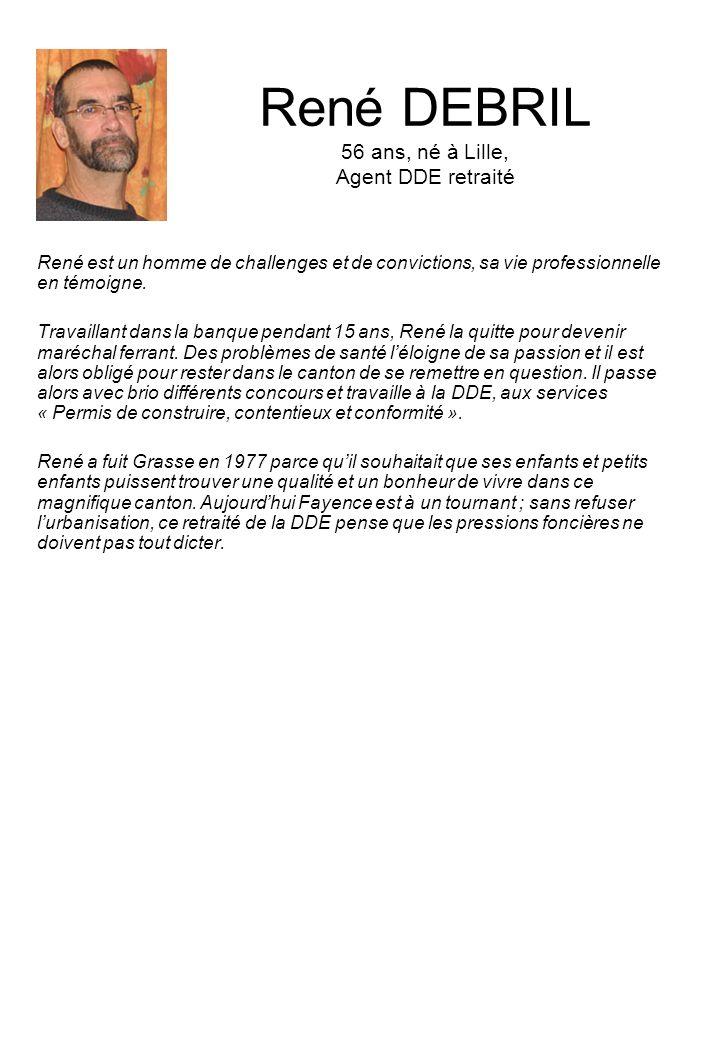 René DEBRIL 56 ans, né à Lille, Agent DDE retraité René est un homme de challenges et de convictions, sa vie professionnelle en témoigne. Travaillant