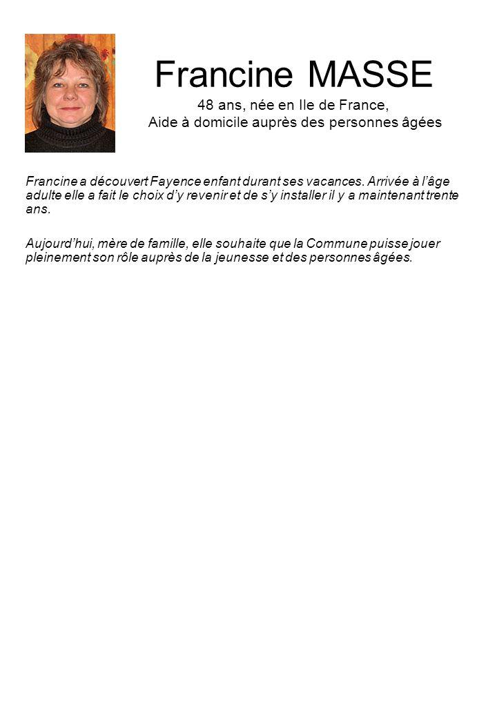 Francine MASSE 48 ans, née en Ile de France, Aide à domicile auprès des personnes âgées Francine a découvert Fayence enfant durant ses vacances. Arriv