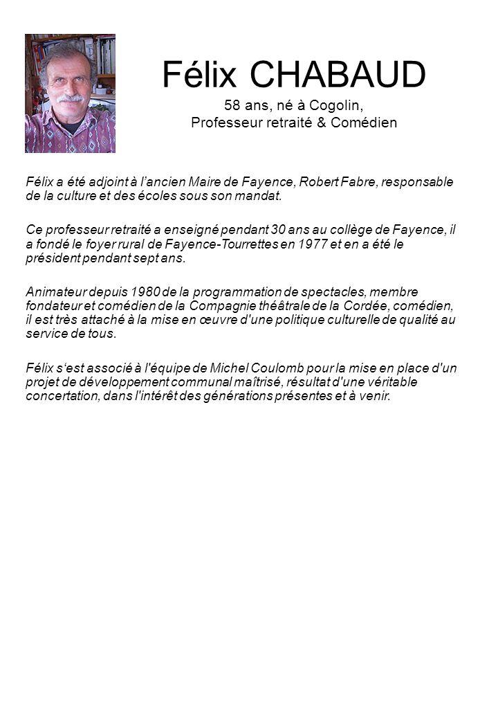Félix CHABAUD 58 ans, né à Cogolin, Professeur retraité & Comédien Félix a été adjoint à lancien Maire de Fayence, Robert Fabre, responsable de la culture et des écoles sous son mandat.