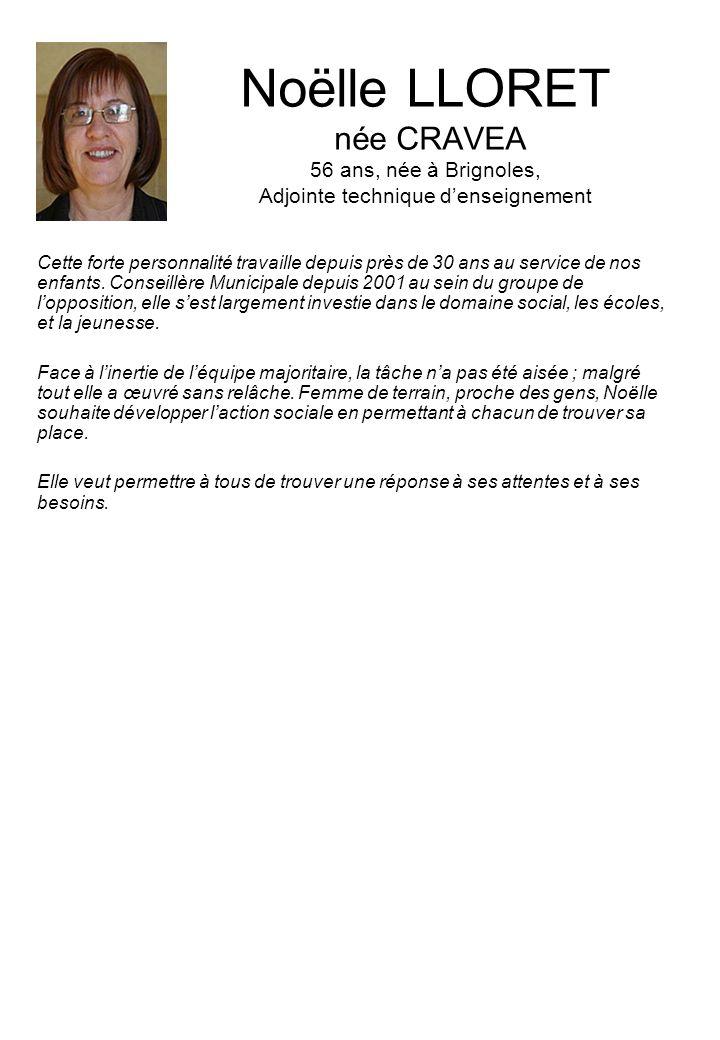 Noëlle LLORET née CRAVEA 56 ans, née à Brignoles, Adjointe technique denseignement Cette forte personnalité travaille depuis près de 30 ans au service de nos enfants.