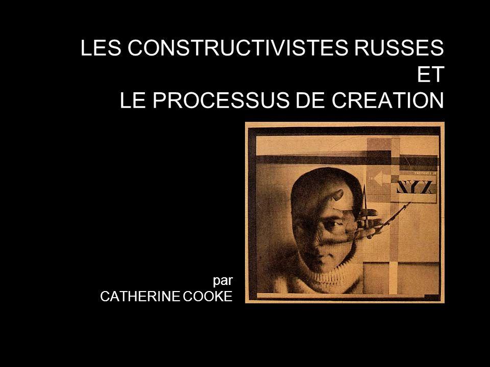 LES CONSTRUCTIVISTES RUSSES ET LE PROCESSUS DE CREATION par CATHERINE COOKE
