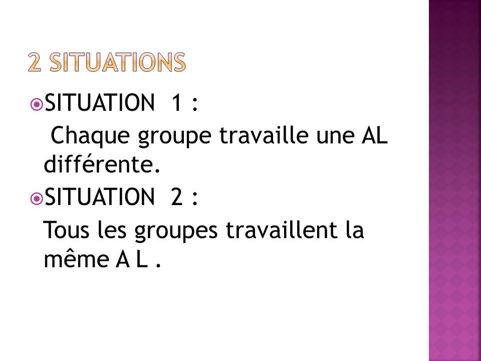 SITUATION 1 : Chaque groupe travaille une AL différente.