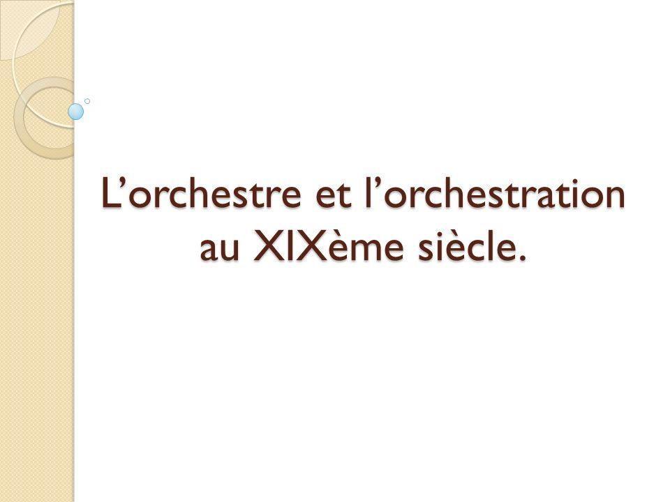 Lorchestre et lorchestration au XIXème siècle.