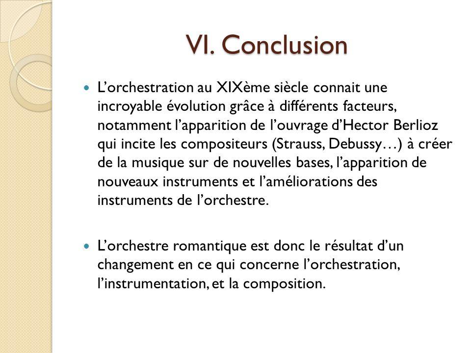 VI. Conclusion Lorchestration au XIXème siècle connait une incroyable évolution grâce à différents facteurs, notamment lapparition de louvrage dHector