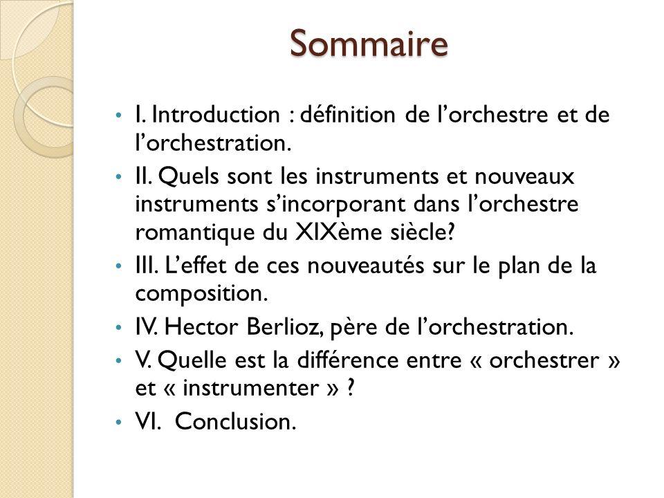 Sommaire I. Introduction : définition de lorchestre et de lorchestration. II. Quels sont les instruments et nouveaux instruments sincorporant dans lor