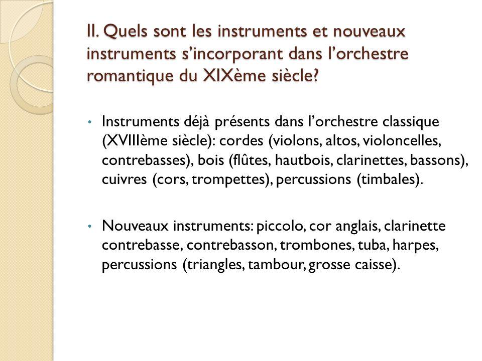 II. Quels sont les instruments et nouveaux instruments sincorporant dans lorchestre romantique du XIXème siècle? Instruments déjà présents dans lorche
