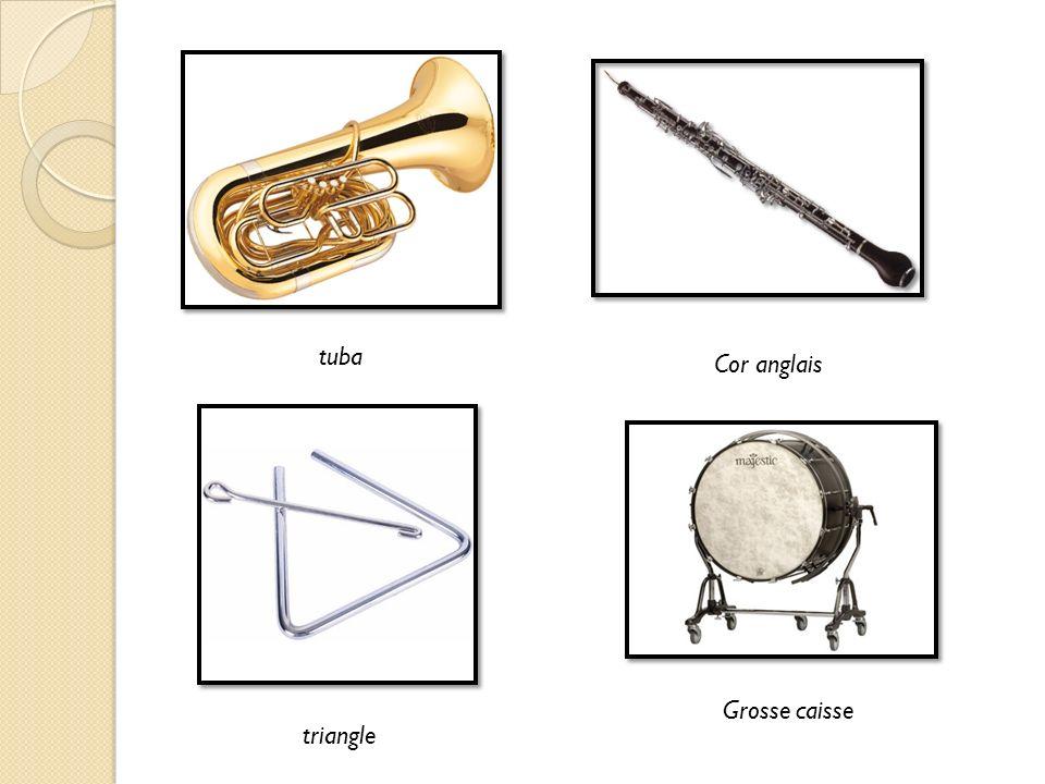 tuba Cor anglais triangle Grosse caisse