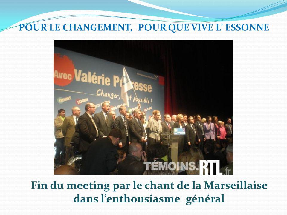 Fin du meeting par le chant de la Marseillaise dans lenthousiasme général POUR LE CHANGEMENT, POUR QUE VIVE L ESSONNE