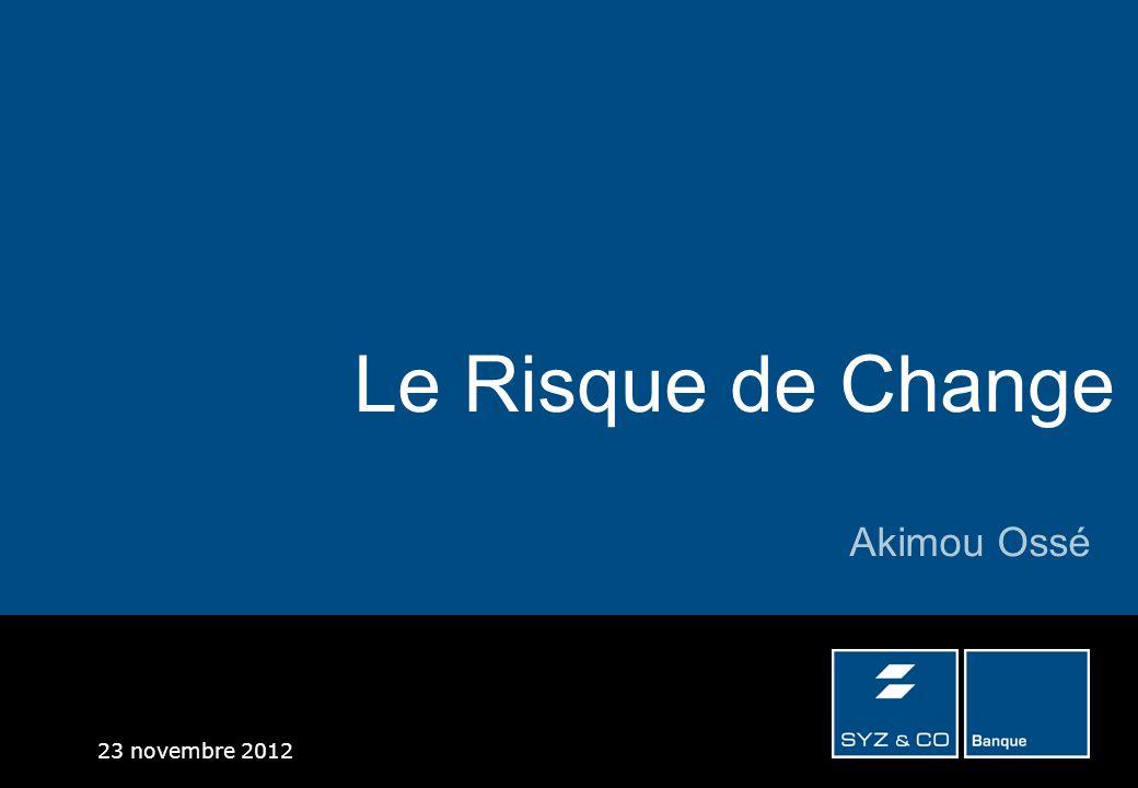 23 novembre 2012 Le Risque de Change Akimou Ossé