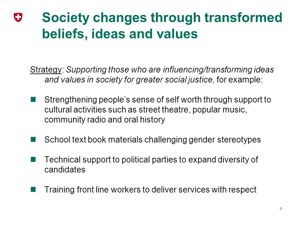 Society changes through transformed beliefs, ideas and values Strategy: Supporting those who are influencing/transforming ideas and values in society