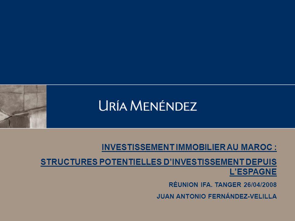 INVESTISSEMENT IMMOBILIER AU MAROC : STRUCTURES POTENTIELLES DINVESTISSEMENT DEPUIS LESPAGNE RÉUNION IFA. TANGER 26/04/2008 JUAN ANTONIO FERNÁNDEZ-VEL