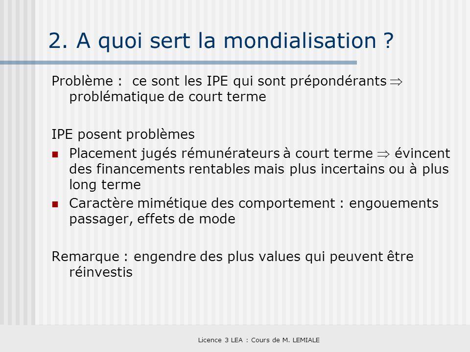 Licence 3 LEA : Cours de M. LEMIALE 2. A quoi sert la mondialisation ? Problème : ce sont les IPE qui sont prépondérants problématique de court terme