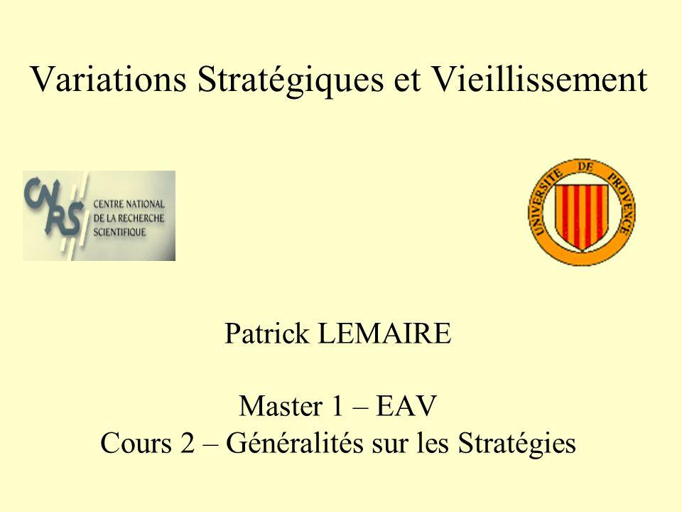 Variations Stratégiques et Vieillissement Patrick LEMAIRE Master 1 – EAV Cours 2 – Généralités sur les Stratégies