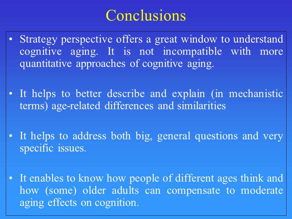 Conclusions Strategy perspective offers a great window to understand cognitive aging.