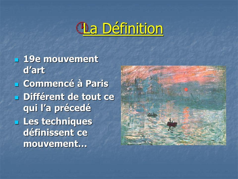La Définition La Définition 19e mouvement dart 19e mouvement dart Commencé à Paris Commencé à Paris Différent de tout ce qui la précedé Différent de tout ce qui la précedé Les techniques définissent ce mouvement… Les techniques définissent ce mouvement…