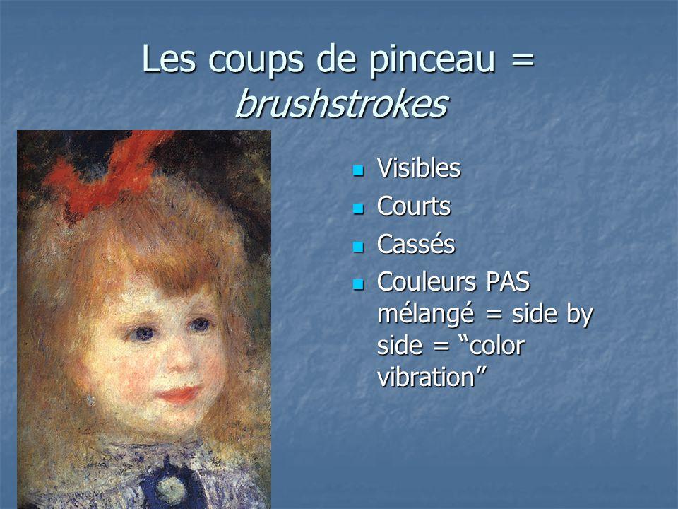 Les coups de pinceau = brushstrokes Visibles Visibles Courts Courts Cassés Cassés Couleurs PAS mélangé = side by side = color vibration Couleurs PAS mélangé = side by side = color vibration