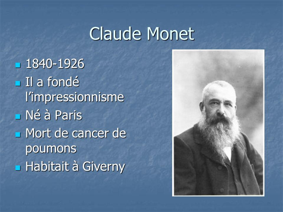 Claude Monet 1840-1926 1840-1926 Il a fondé limpressionnisme Il a fondé limpressionnisme Né à Paris Né à Paris Mort de cancer de poumons Mort de cancer de poumons Habitait à Giverny Habitait à Giverny