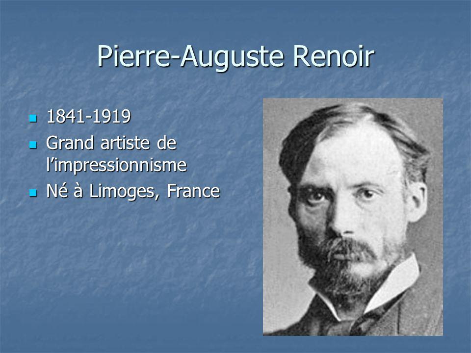 Pierre-Auguste Renoir 1841-1919 1841-1919 Grand artiste de limpressionnisme Grand artiste de limpressionnisme Né à Limoges, France Né à Limoges, France
