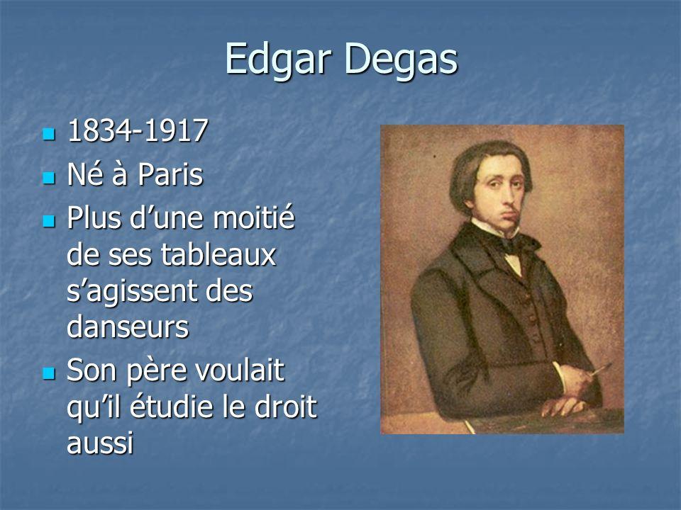 Edgar Degas 1834-1917 1834-1917 Né à Paris Né à Paris Plus dune moitié de ses tableaux sagissent des danseurs Plus dune moitié de ses tableaux sagissent des danseurs Son père voulait quil étudie le droit aussi Son père voulait quil étudie le droit aussi