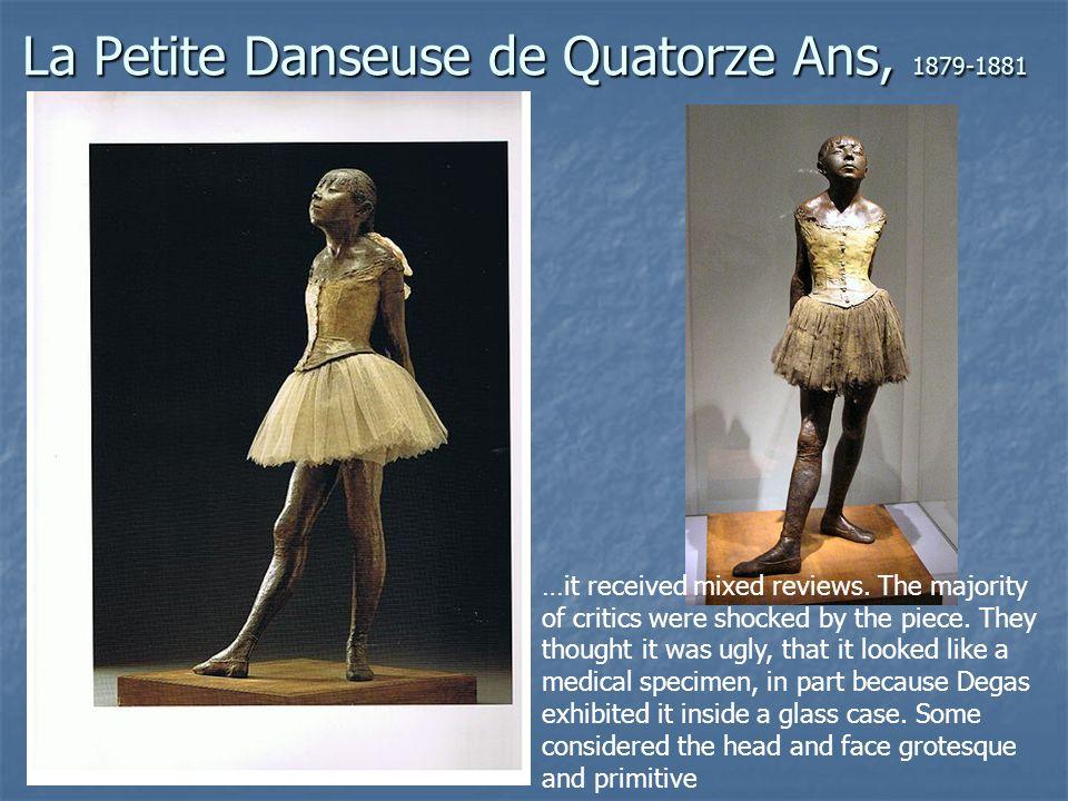 La Petite Danseuse de Quatorze Ans, 1879-1881 …it received mixed reviews.