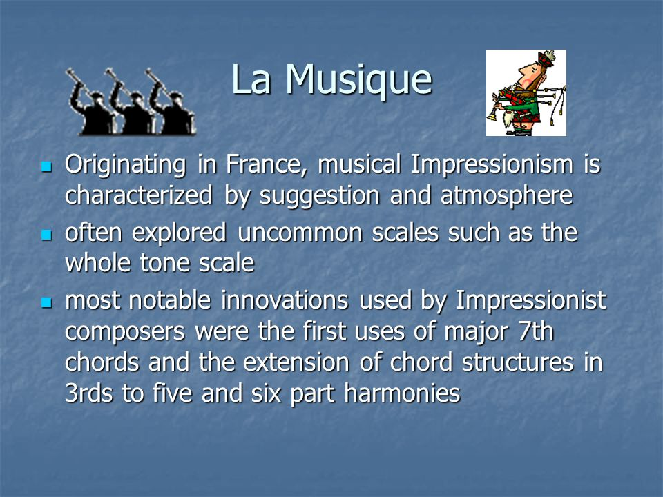 La Musique Originating in France, musical Impressionism is characterized by suggestion and atmosphere Originating in France, musical Impressionism is