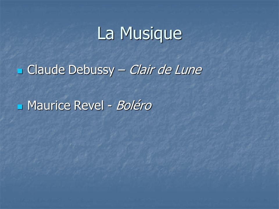 La Musique Claude Debussy – Clair de Lune Claude Debussy – Clair de Lune Maurice Revel - Boléro Maurice Revel - Boléro