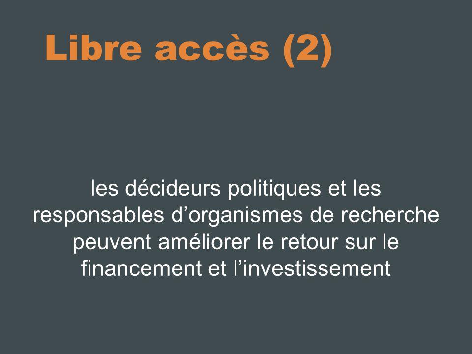 Libre accès (2) les décideurs politiques et les responsables dorganismes de recherche peuvent améliorer le retour sur le financement et linvestissement