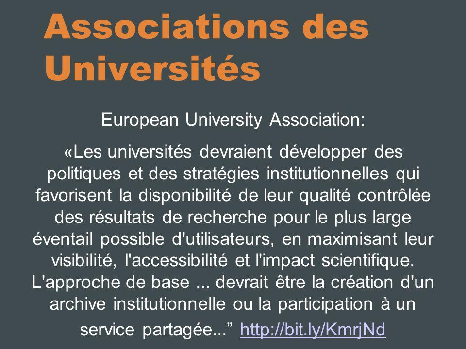 Associations des Universités European University Association: «Les universités devraient développer des politiques et des stratégies institutionnelles qui favorisent la disponibilité de leur qualité contrôlée des résultats de recherche pour le plus large éventail possible d utilisateurs, en maximisant leur visibilité, l accessibilité et l impact scientifique.