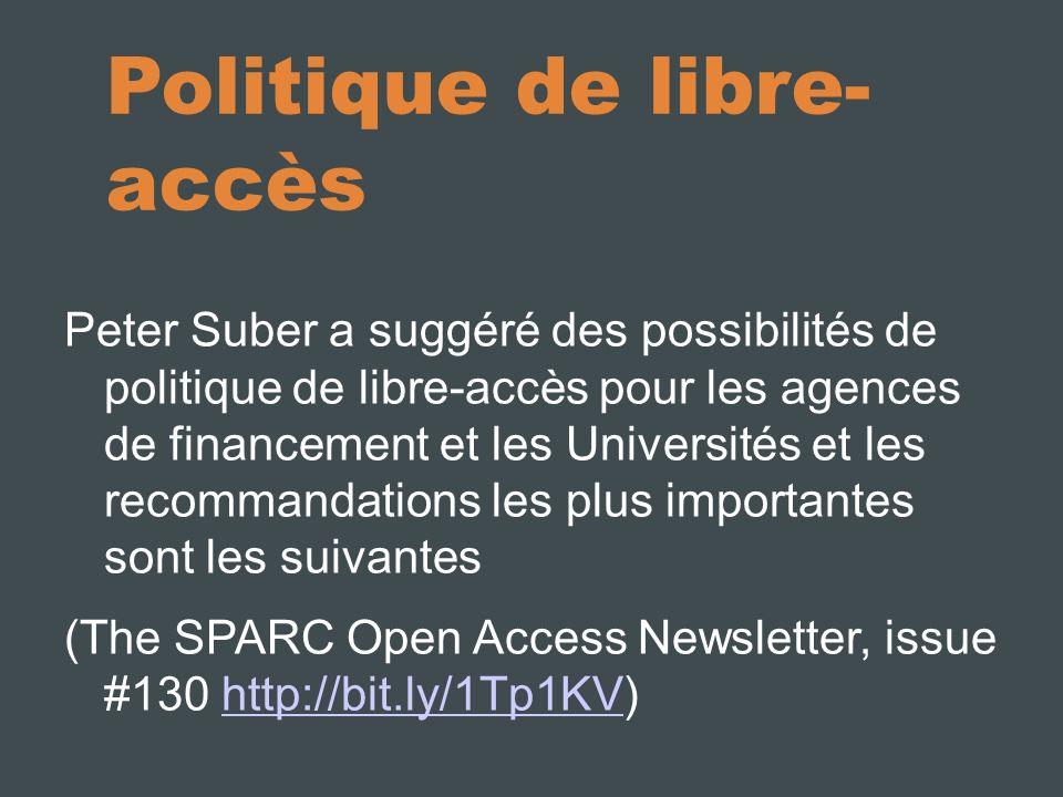 Politique de libre- accès Peter Suber a suggéré des possibilités de politique de libre-accès pour les agences de financement et les Universités et les recommandations les plus importantes sont les suivantes (The SPARC Open Access Newsletter, issue #130 http://bit.ly/1Tp1KV)http://bit.ly/1Tp1KV