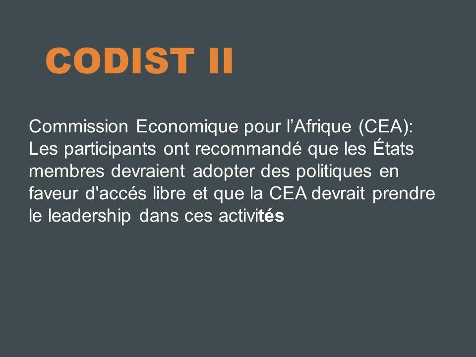 CODIST II Commission Economique pour lAfrique (CEA): Les participants ont recommandé que les États membres devraient adopter des politiques en faveur d accés libre et que la CEA devrait prendre le leadership dans ces activités