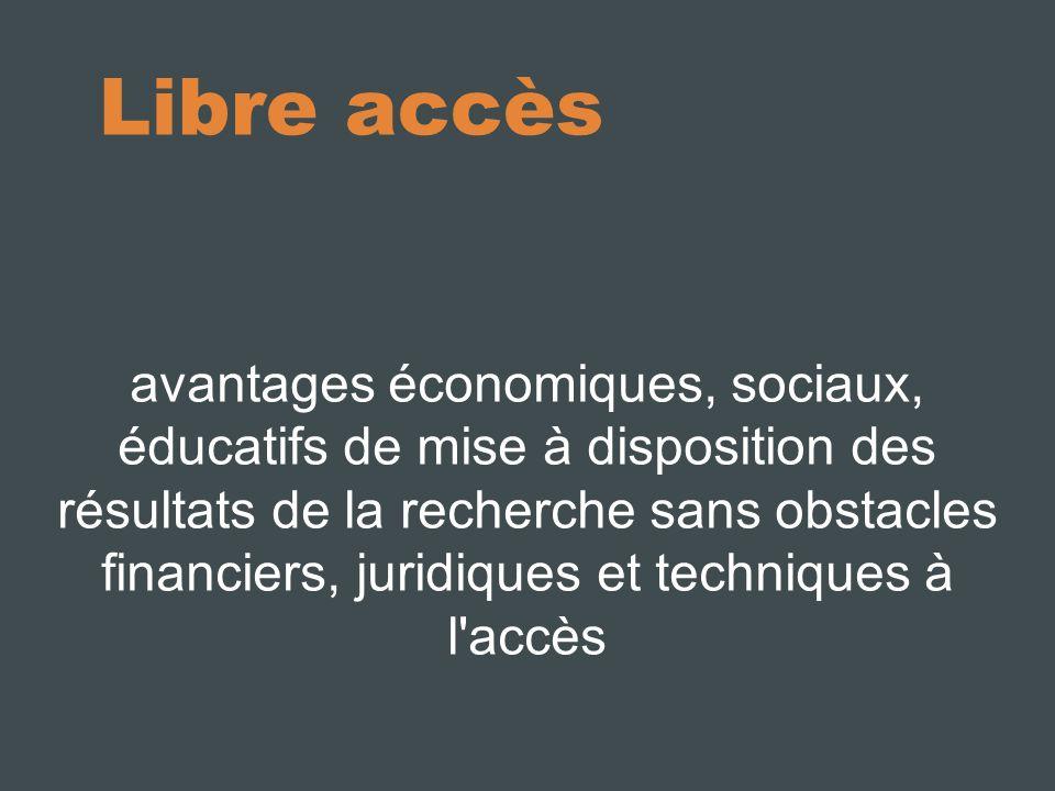 Libre accès avantages économiques, sociaux, éducatifs de mise à disposition des résultats de la recherche sans obstacles financiers, juridiques et techniques à l accès