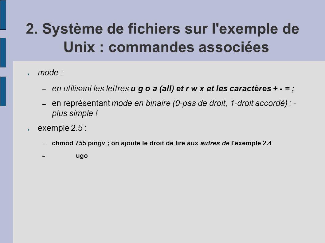 2. Système de fichiers sur l'exemple de Unix : commandes associées mode : – en utilisant les lettres u g o a (all) et r w x et les caractères + - = ;