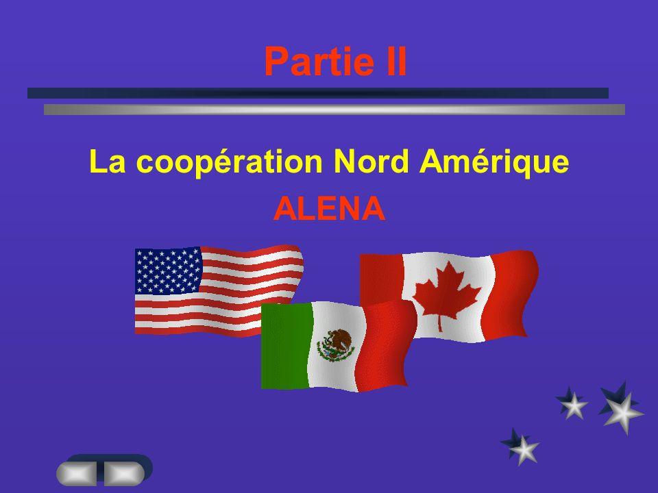 Partie II La coopération Nord Amérique ALENA