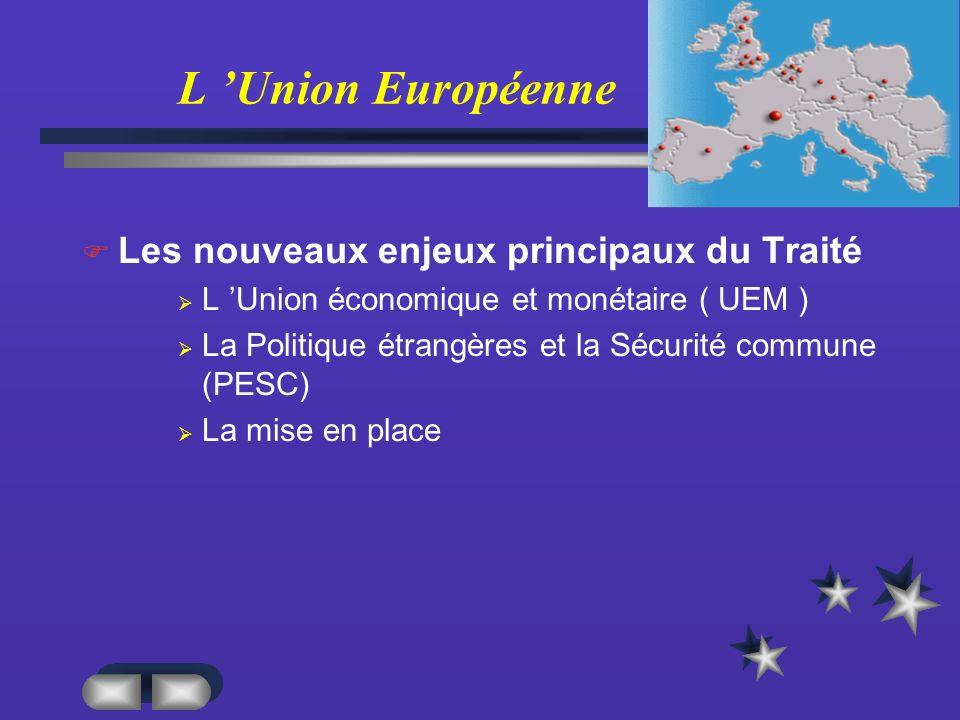 Les nouveaux enjeux principaux du Traité L Union économique et monétaire ( UEM ) La Politique étrangères et la Sécurité commune (PESC) La mise en place