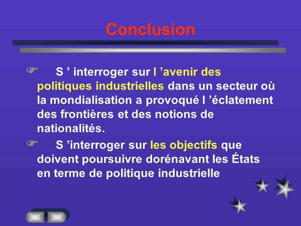 Conclusion S interroger sur l avenir des politiques industrielles dans un secteur où la mondialisation a provoqué l éclatement des frontières et des notions de nationalités.